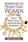 Marketing to PrimeTime Women: How to Attract, Convert, and Keep Boomer Big Spenders