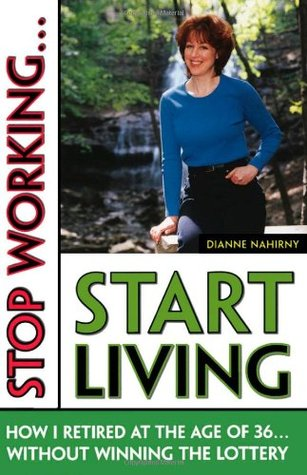 stop working start living how i retired at 36 without winning the lottery by dianne nahirny. Black Bedroom Furniture Sets. Home Design Ideas