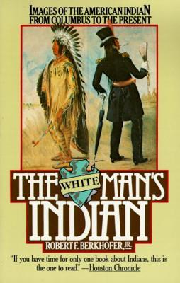 The White Man's Indian by Robert F. Berkhofer Jr.