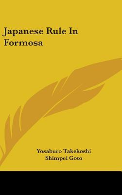 Japanese Rule in Formosa by Yosaburo Takekoshi