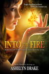 Into the Fire by Ashelyn Drake