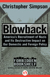 Blowback: America's Recruitment of Nazis and Its Destructive Impact on Our Domestic and Foreign Policy
