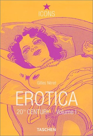 Erotica 20th Century Volume 1 : From Rodin to Picasso