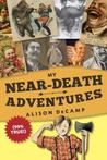 My Near-Death Adventures (99% True!) (My Near-Death Adventures, #1)