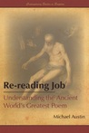 Re-reading Job Understanding the Ancient World s Greatest Poem