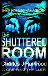 The Shuttered Room: A Disturbing Psychological Thriller of Abduction and the Dangerous Mind Game of Stockholm Syndrome