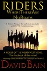 Riders Where There Are No Roads (Riders of the Weird West #1)