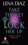 Take the Key and Lock Her Up (Deadly Games, #4)