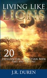 Living Like Lions: 20 Influential Christian Men Past and Present