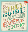 The Girl's Guide to Absolutely Everything: Advice on Absolutely Everything
