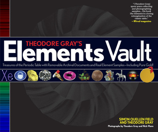 Theodore Gray's Elements Vault: Treasures of the Periodic Table with Removable Archival Documents and Real Element Samples - Including Pure Gold!