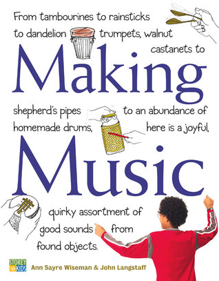 Making Music: How to Create and Play Seventy Homemade Musical Instruments