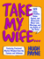Take My Wife...: 523 Jokes, Riddles, Quips, Quotes and Wisecracks About Love, Marriage, and the Battle of the Sexes
