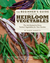 The Beginner's Guide to Growing Heirloom Vegetables: The 100 Easiest-to-Grow, Tastiest Vegetables for Your Garden