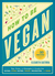How to Be Vegan: Tips, Tricks, and Strategies for Cruelty-Free Eating, Living, Dating, Travel, Decorating, and More