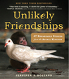Unlikely Friendships : 47 Remarkable Stories from the Animal Kingdom