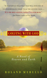 Golfing with God: A Novel of Heaven and Earth
