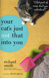 "Your Cat's Just Not That Into You: ""What Part of Meow Don't You Understand?"""
