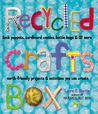 Recycled Crafts Box: Sock Puppets, Cardboard Castles, Bottle Bugs & 37 More Earth-Friendly Projects & Activities You Can Create