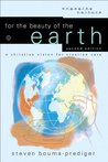 For the Beauty of the Earth (Engaging Culture): A Christian Vision for Creation Care