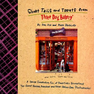 Short Tails And Treats From Three Dog Bakery by Dan Dye