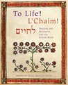 To Life! L'Chaim!: Prayers and Blessings for the Jewish Home