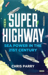 Super Highway: Sea Power in the 21st Century