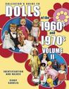 Collector's Guide to Dolls of the 1960s and 1970s: Identification and Values