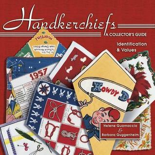 Handkerchiefs a Collector's Guide: Identification & Values