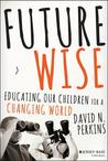 Future Wise: Educating Our Children for a Changing World