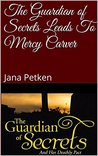 The Guardian of Secrets Leads To Mercy Carver by Jana Petken