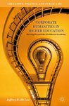 Corporate Humanities in Higher Education: Moving Beyond the Neoliberal Academy (Education, Politics and Public Life)