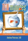 The Next Ten Minutes: 51 Absurdly Simple Ways to Seize the Moment