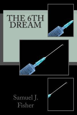 The 6th Dream by Samuel J. Fisher