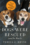 The Dogs Were Rescued by Teresa Rhyne
