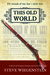 This Old World: A Novel of ...