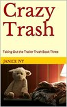 Crazy Trash: Taking Out the Trailer Trash Book Three