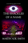 The Shackles Of A Name by Martin Adil-Smith