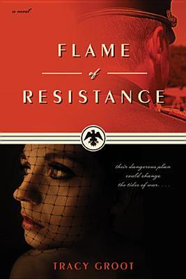 Flame of Resistance by Tracy Groot