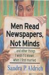 Men Read Newspapers, Not Minds...and Other Things I Wish I'd Known When I First Married