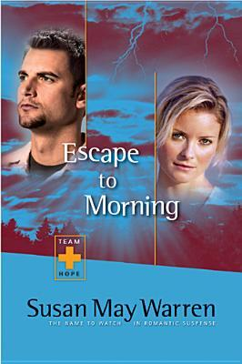 Escape to Morning by Susan May Warren