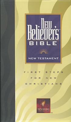 New Believer's Bible New Testament (NLT): First Steps for New Christians
