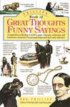 Phillips' Book of Great Thoughts, Funny Sayings: A Stupendous Collection of Quotes, Quips, Epigrams, Witticisms, and Humorous Comments : for Person Enjoyment and Ready Reference