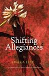 Shifting Allegiances by Amaka Lily