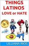 Things Latinos LOVE or HATE by Lilliana Rios