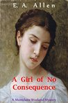 A Girl of No Consequence (Montclaire Weekend Mysteries #11)