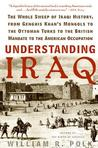 Understanding Iraq: The Whole Sweep of Iraqi History, from Genghis Khan's Mongols to the Ottoman Turks to the British Mandate to the American Occupation
