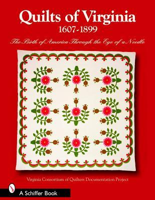 Quilts of Virginia 1607-1899: The Birth of America Through the Eye of a Needle