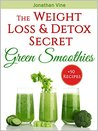 Green Smoothies: The Weight Loss & Detox Secret: 50 Recipes for a Healthy Diet