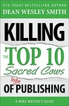 Killing the Top Ten Sacred Cows of Indie Publishing: A WMG Writer's Guide (WMG Writer's Guides Book 6)